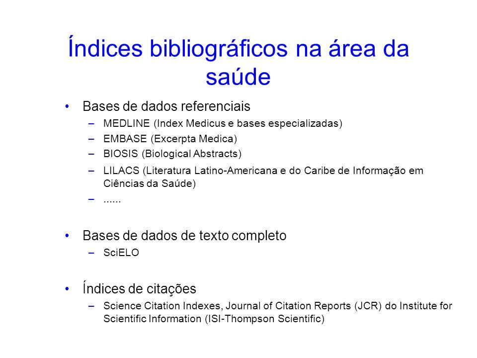 Índices bibliográficos na área da saúde Bases de dados referenciais –MEDLINE (Index Medicus e bases especializadas) –EMBASE (Excerpta Medica) –BIOSIS