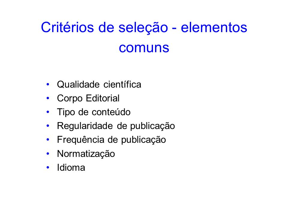 Critérios de seleção - elementos comuns Qualidade científica Corpo Editorial Tipo de conteúdo Regularidade de publicação Frequência de publicação Norm