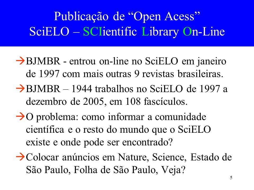 26 Open access com links a partir dos serviços principais de informações, tais como Web of Sciences, PubMed e DOAJ podem ter efeito positivo significativo em revistas publicadas em paises em desenvolvimento, disponibilizando as mesmas para o mundo.