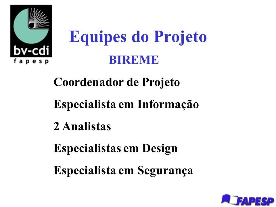 Equipes do Projeto BIREME Coordenador de Projeto Especialista em Informação 2 Analistas Especialistas em Design Especialista em Segurança