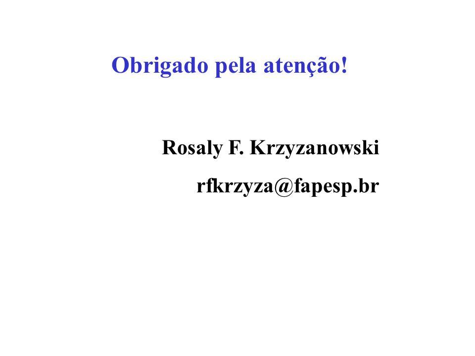 Obrigado pela atenção! Rosaly F. Krzyzanowski rfkrzyza@fapesp.br