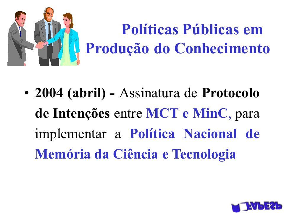 Políticas Públicas em Produção do Conhecimento 2004 (abril) - Assinatura de Protocolo de Intenções entre MCT e MinC, para implementar a Política Nacional de Memória da Ciência e Tecnologia
