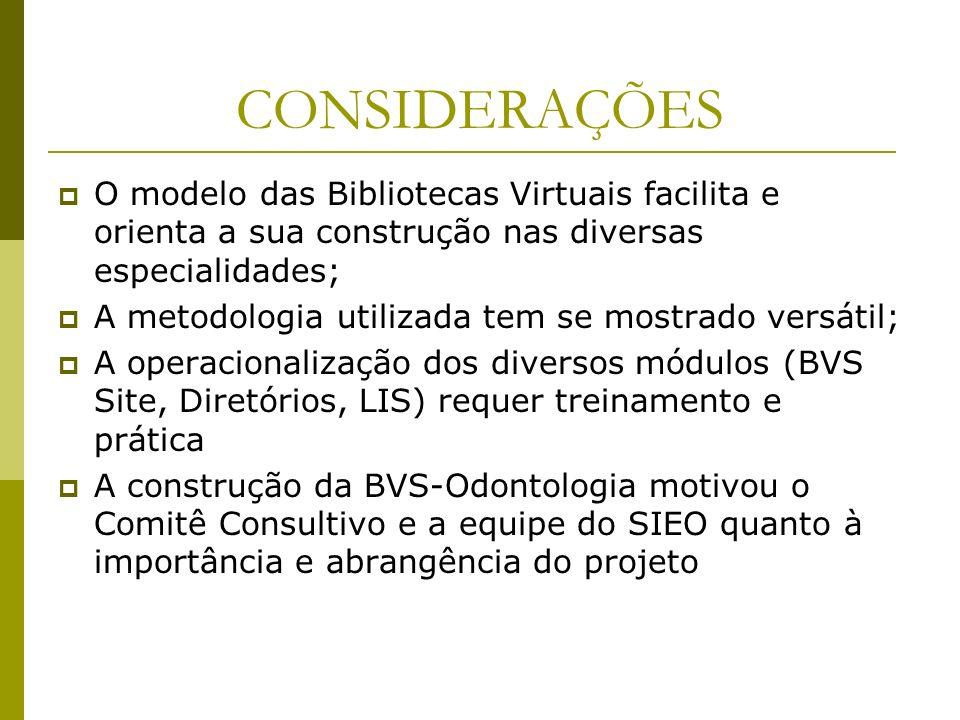 CONSIDERAÇÕES O modelo das Bibliotecas Virtuais facilita e orienta a sua construção nas diversas especialidades; A metodologia utilizada tem se mostra