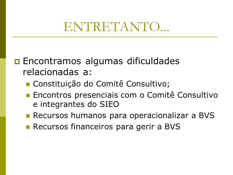 ENTRETANTO... Encontramos algumas dificuldades relacionadas a: Constituição do Comitê Consultivo; Encontros presenciais com o Comitê Consultivo e inte