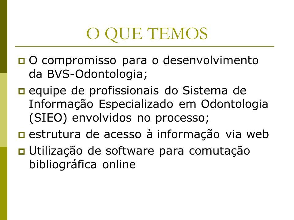 O QUE TEMOS O compromisso para o desenvolvimento da BVS-Odontologia; equipe de profissionais do Sistema de Informação Especializado em Odontologia (SI