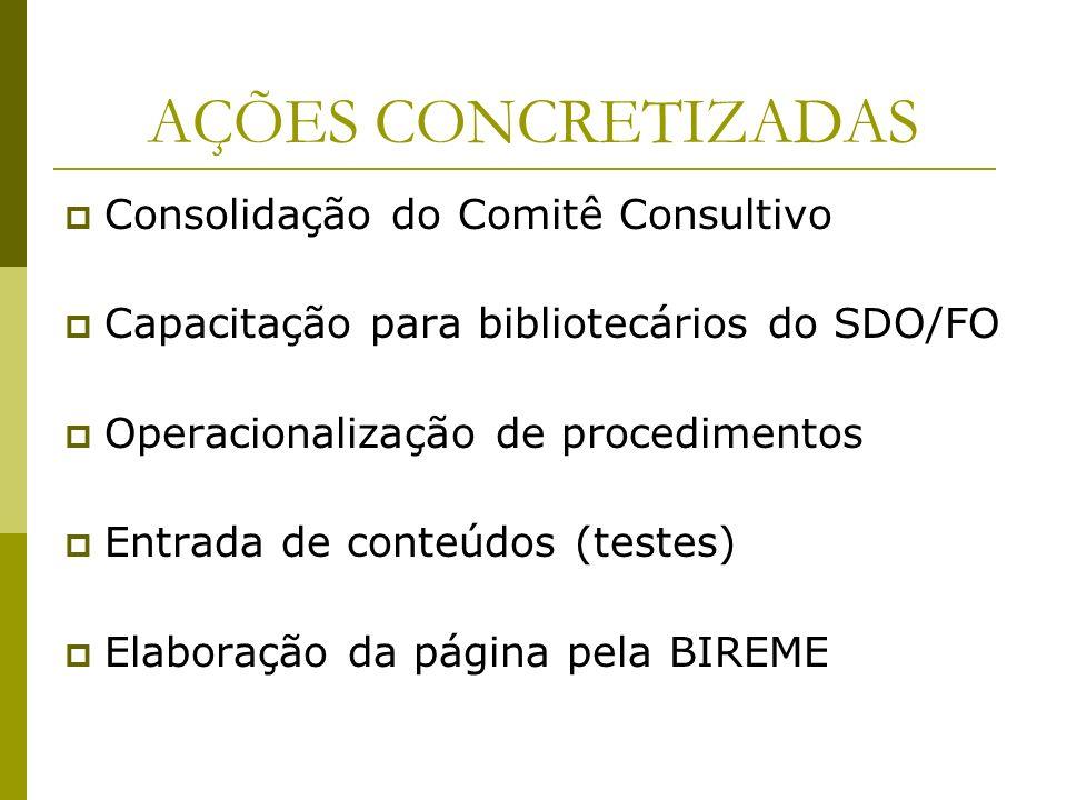 AÇÕES CONCRETIZADAS Consolidação do Comitê Consultivo Capacitação para bibliotecários do SDO/FO Operacionalização de procedimentos Entrada de conteúdo