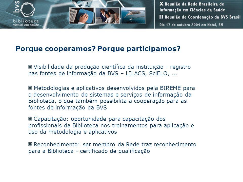 Porque cooperamos? Porque participamos? Visibilidade da produção científica da instituição - registro nas fontes de informação da BVS – LILACS, SciELO