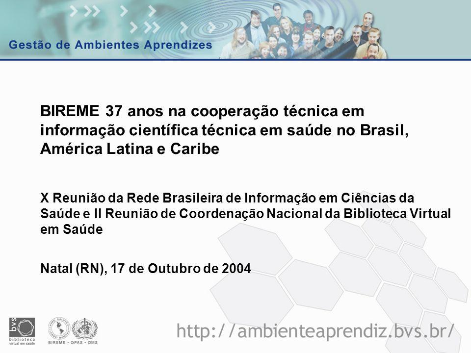 BIREME 37 anos na cooperação técnica em informação científica técnica em saúde no Brasil, América Latina e Caribe X Reunião da Rede Brasileira de Info