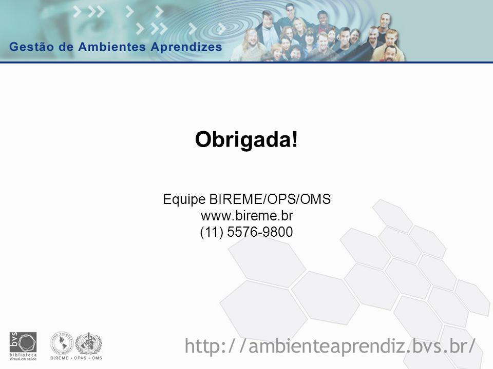 Obrigada! Equipe BIREME/OPS/OMS www.bireme.br (11) 5576-9800