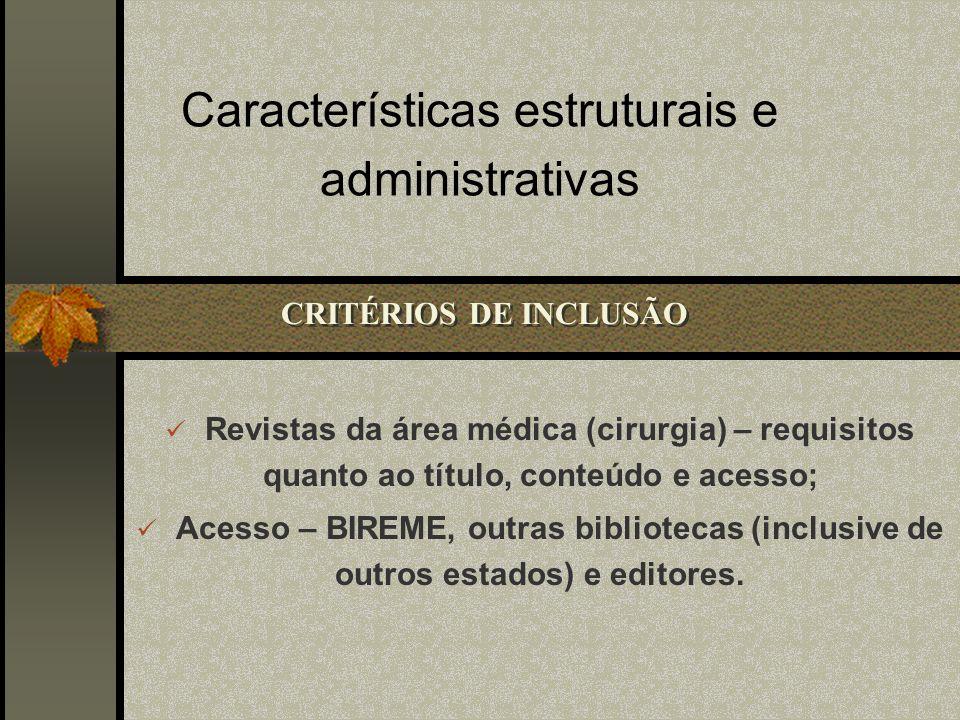 Características estruturais e administrativas Revistas da área médica (cirurgia) – requisitos quanto ao título, conteúdo e acesso; Acesso – BIREME, outras bibliotecas (inclusive de outros estados) e editores.