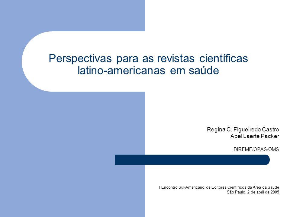 Perspectivas para as revistas científicas latino-americanas em saúde Regina C. Figueiredo Castro Abel Laerte Packer BIREME/OPAS/OMS I Encontro Sul-Ame