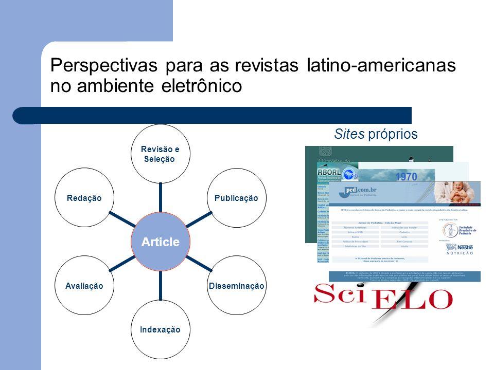Article Revisão e Seleção PublicaçãoDisseminaçãoIndexaçãoAvaliaçãoRedação Perspectivas para as revistas latino-americanas no ambiente eletrônico Sites
