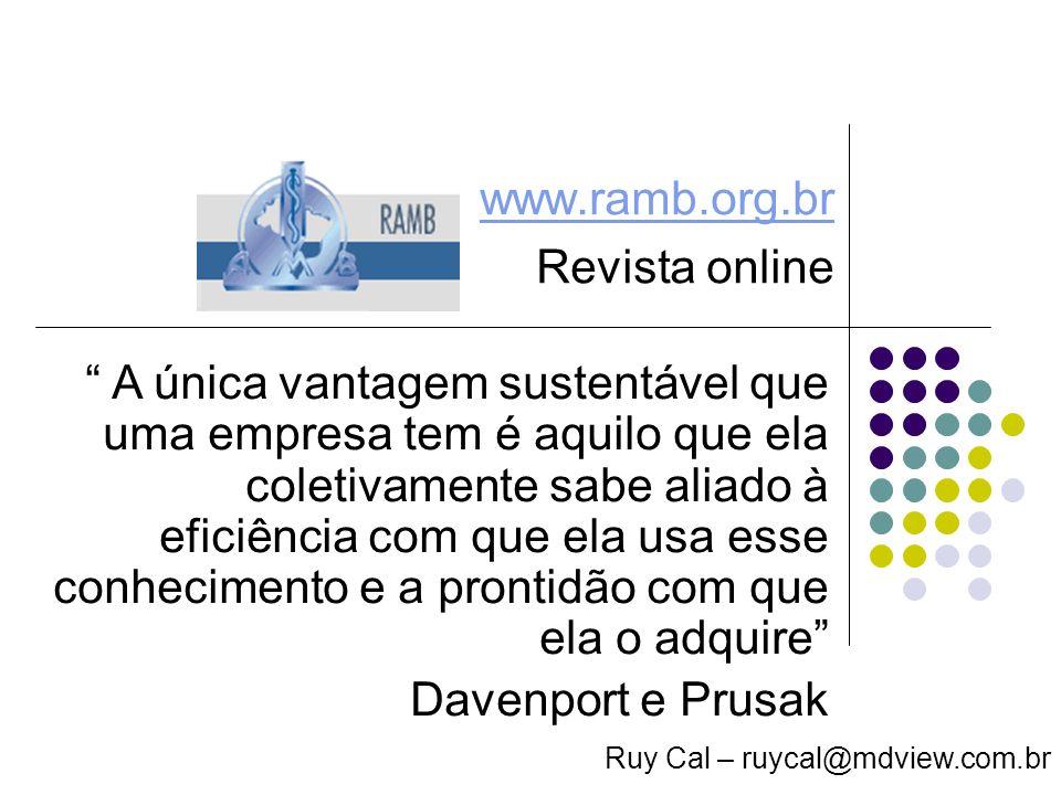 www.ramb.org.br Revista online Ruy Cal – ruycal@mdview.com.br A única vantagem sustentável que uma empresa tem é aquilo que ela coletivamente sabe ali
