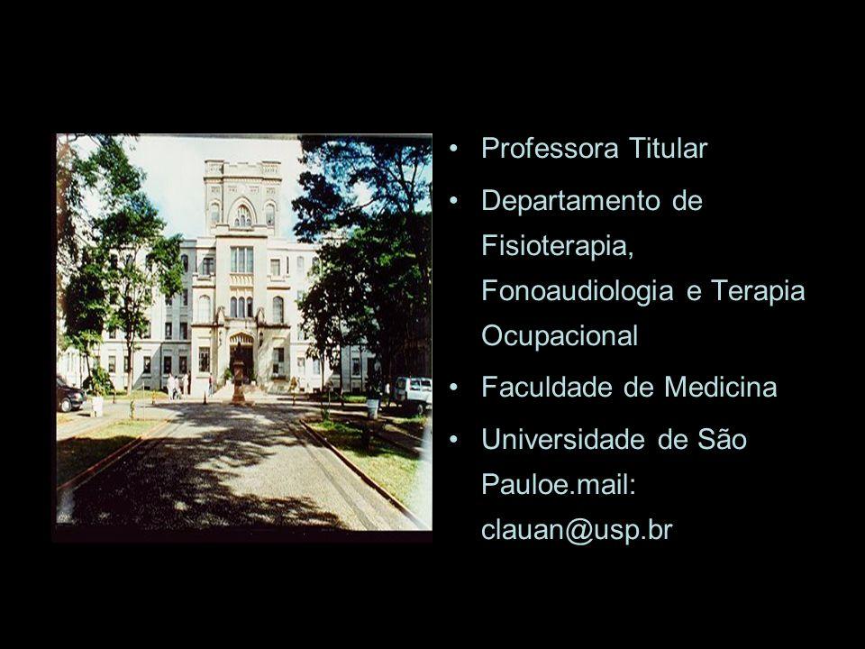 Professora Titular Departamento de Fisioterapia, Fonoaudiologia e Terapia Ocupacional Faculdade de Medicina Universidade de São Pauloe.mail: clauan@usp.br