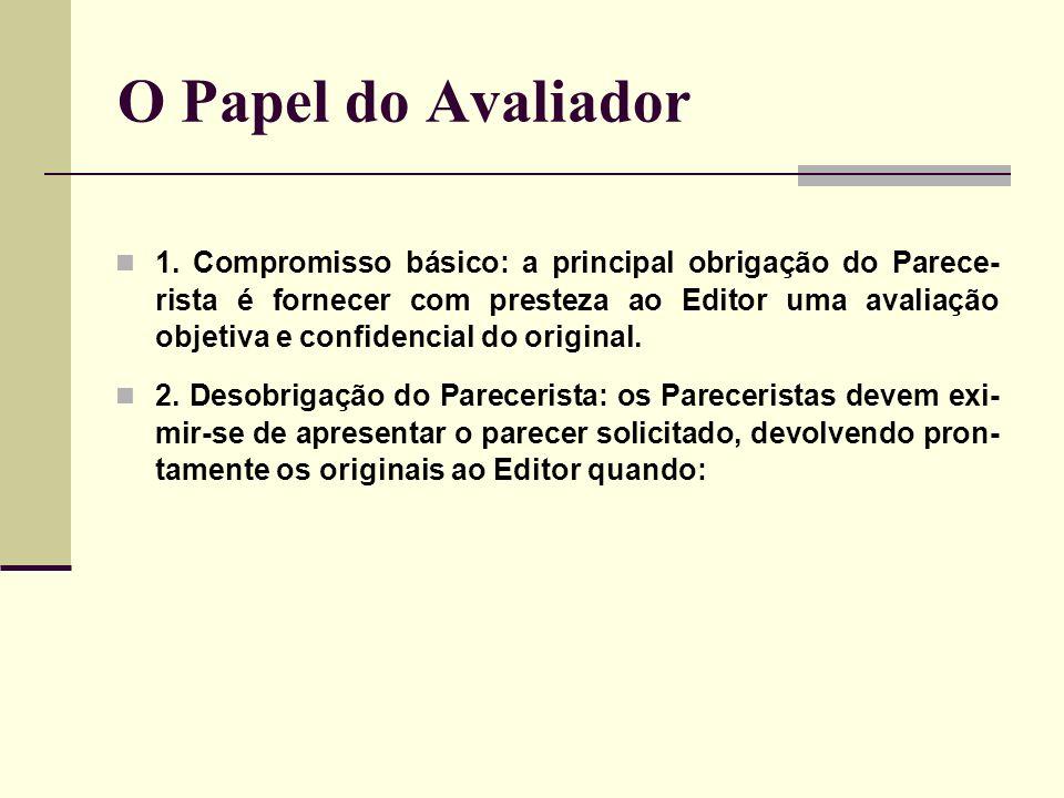 O Papel do Avaliador 1. Compromisso básico: a principal obrigação do Parece- rista é fornecer com presteza ao Editor uma avaliação objetiva e confiden