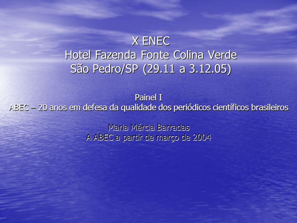 X ENEC Hotel Fazenda Fonte Colina Verde São Pedro/SP (29.11 a 3.12.05) Painel I ABEC – 20 anos em defesa da qualidade dos periódicos científicos brasi