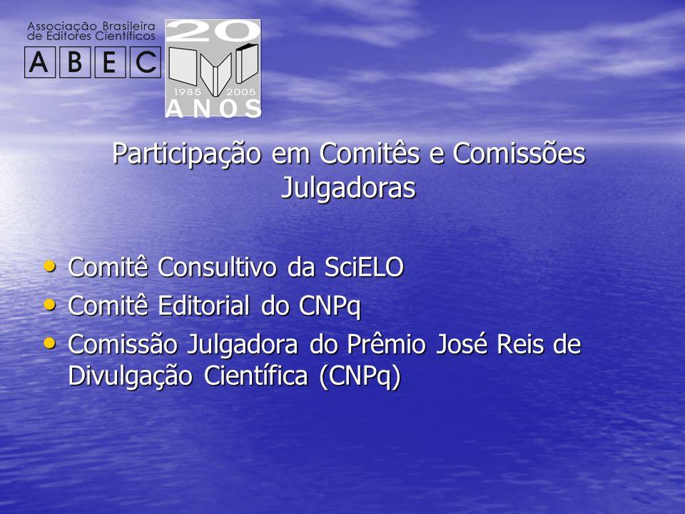 Participação em Comitês e Comissões Julgadoras Comitê Consultivo da SciELO Comitê Consultivo da SciELO Comitê Editorial do CNPq Comitê Editorial do CN