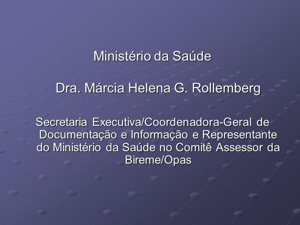 Ministério da Saúde Dra. Márcia Helena G. Rollemberg Secretaria Executiva/Coordenadora-Geral de Documentação e Informação e Representante do Ministéri