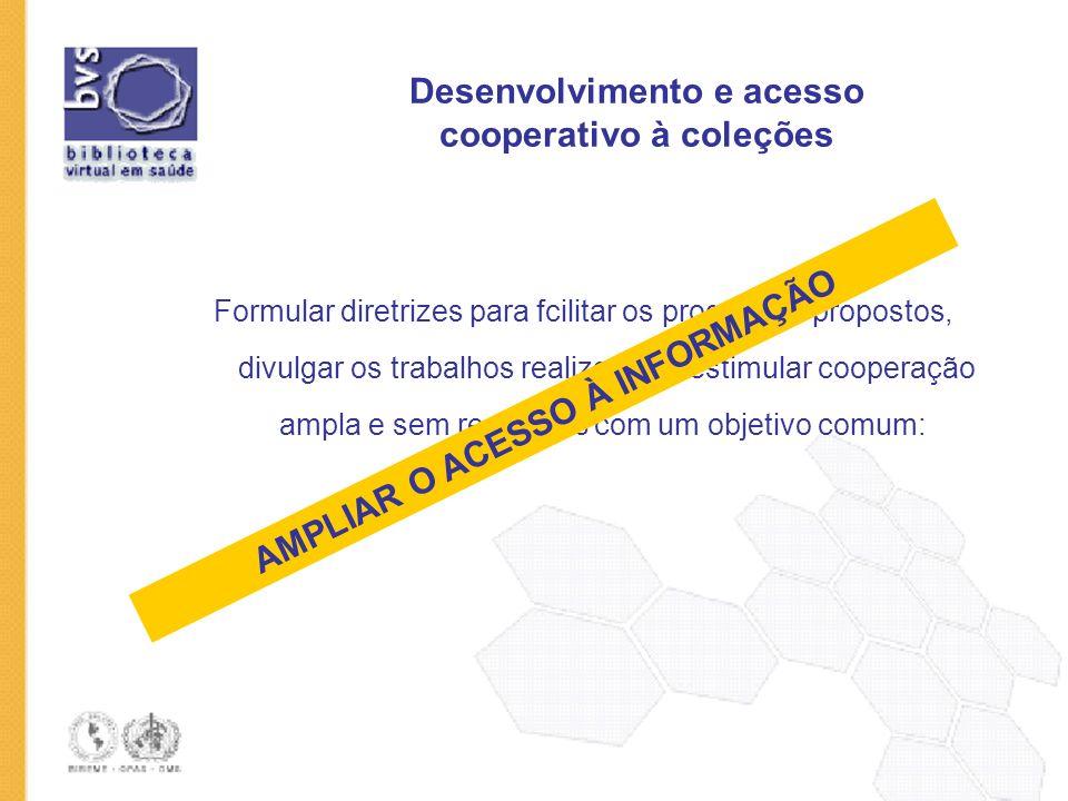 Desenvolvimento e acesso cooperativo à coleções Formular diretrizes para fcilitar os programas propostos, divulgar os trabalhos realizados e estimular