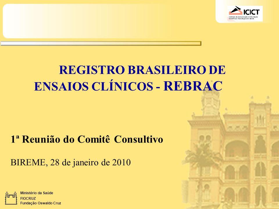 Ministério da Saúde FIOCRUZ Fundação Oswaldo Cruz REGISTRO BRASILEIRO DE ENSAIOS CLÍNICOS - REBRAC 1ª Reunião do Comitê Consultivo BIREME, 28 de janei