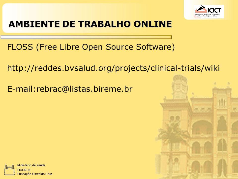 Ministério da Saúde FIOCRUZ Fundação Oswaldo Cruz AMBIENTE DE TRABALHO ONLINE FLOSS (Free Libre Open Source Software) http://reddes.bvsalud.org/projec