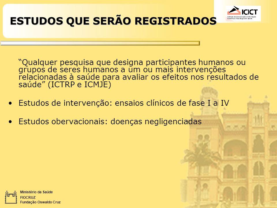 Ministério da Saúde FIOCRUZ Fundação Oswaldo Cruz ESTUDOS QUE SERÃO REGISTRADOS Qualquer pesquisa que designa participantes humanos ou grupos de seres