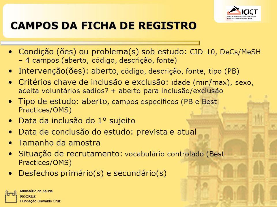 Ministério da Saúde FIOCRUZ Fundação Oswaldo Cruz CAMPOS DA FICHA DE REGISTRO Condição (ões) ou problema(s) sob estudo: CID-10, DeCs/MeSH – 4 campos (