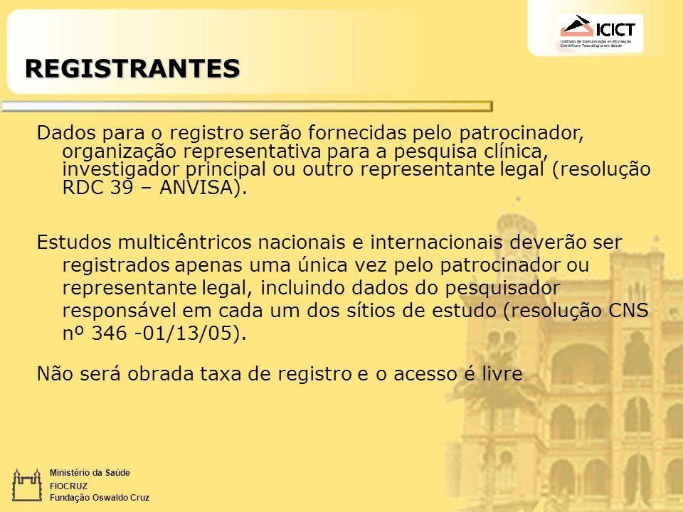 Ministério da Saúde FIOCRUZ Fundação Oswaldo CruzREGISTRANTES Dados para o registro serão fornecidas pelo patrocinador, organização representativa par