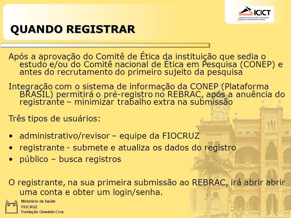 Ministério da Saúde FIOCRUZ Fundação Oswaldo Cruz QUANDO REGISTRAR Após a aprovação do Comitê de Ética da instituição que sedia o estudo e/ou do Comit