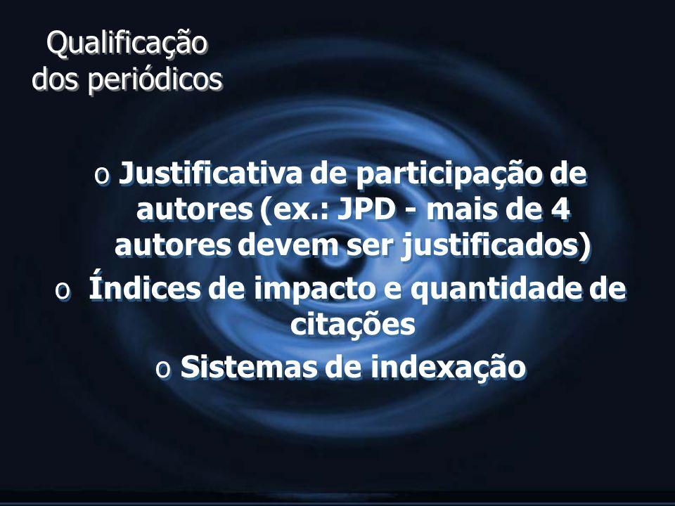Qualificação dos periódicos o Justificativa de participação de autores (ex.: JPD - mais de 4 autores devem ser justificados) o Índices de impacto e qu