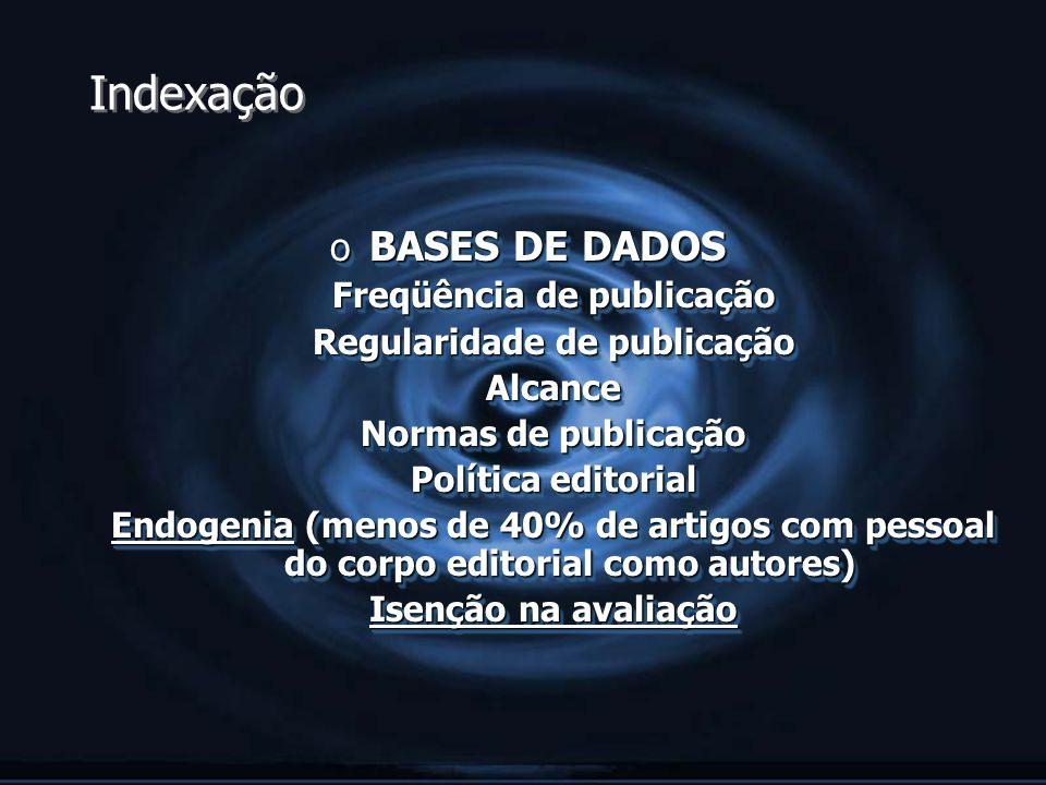 Indexação o BASES DE DADOS Freqüência de publicação Regularidade de publicação Alcance Normas de publicação Política editorial Endogenia (menos de 40%