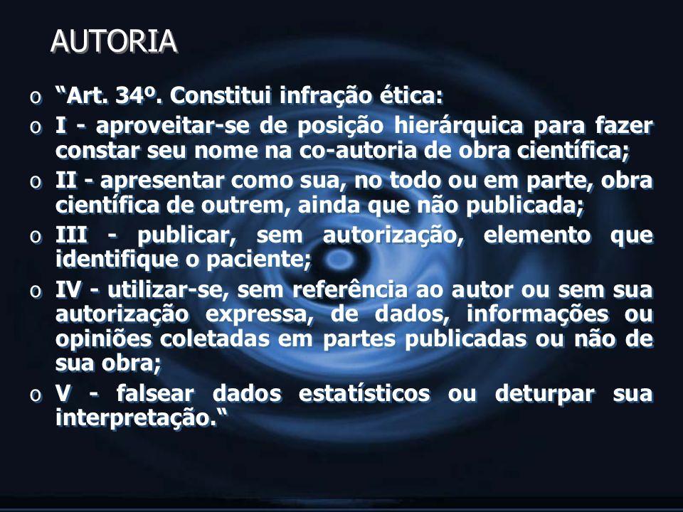 AUTORIA o Art. 34º. Constitui infração ética: o I - aproveitar-se de posição hierárquica para fazer constar seu nome na co-autoria de obra científica;