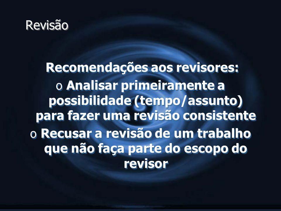 Revisão Recomendações aos revisores: o Analisar primeiramente a possibilidade (tempo/assunto) para fazer uma revisão consistente o Recusar a revisão d