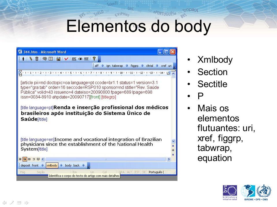 Elementos do body Xmlbody Section Sectitle P Mais os elementos flutuantes: uri, xref, figgrp, tabwrap, equation