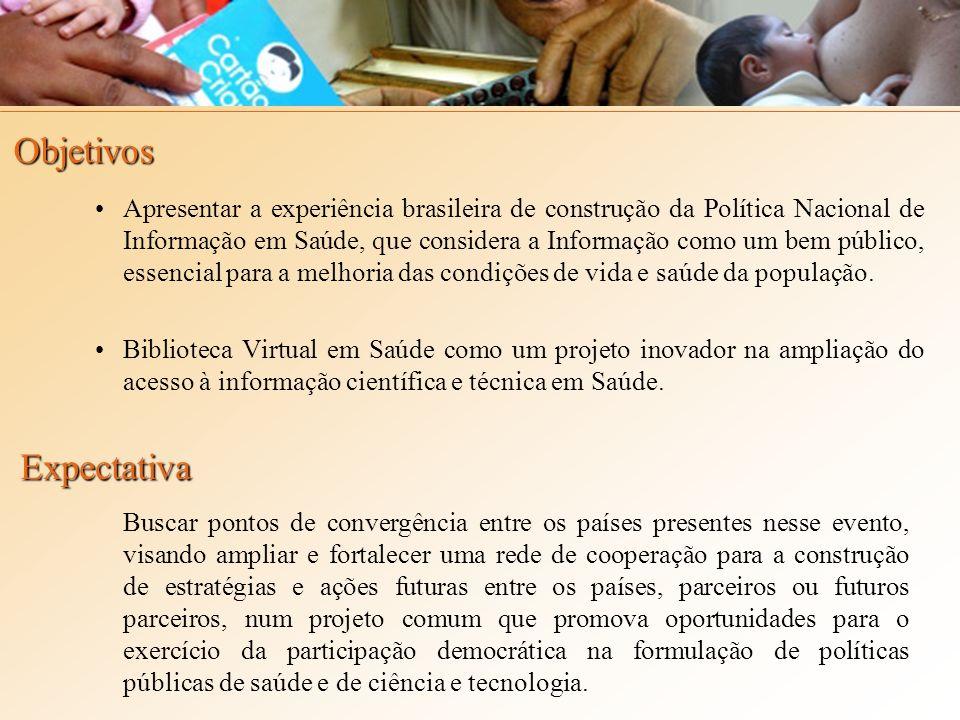 Objetivos Apresentar a experiência brasileira de construção da Política Nacional de Informação em Saúde, que considera a Informação como um bem público, essencial para a melhoria das condições de vida e saúde da população.