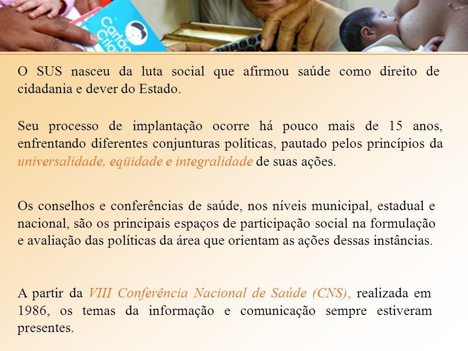 O SUS nasceu da luta social que afirmou saúde como direito de cidadania e dever do Estado. Seu processo de implantação ocorre há pouco mais de 15 anos