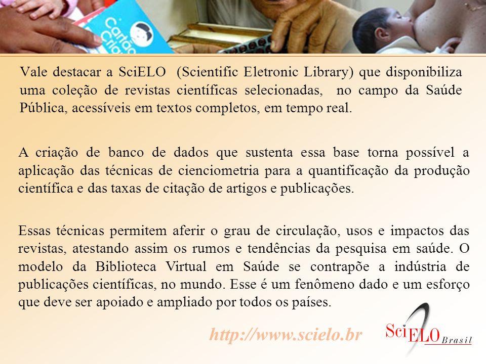 Vale destacar a SciELO (Scientific Eletronic Library) que disponibiliza uma coleção de revistas científicas selecionadas, no campo da Saúde Pública, a