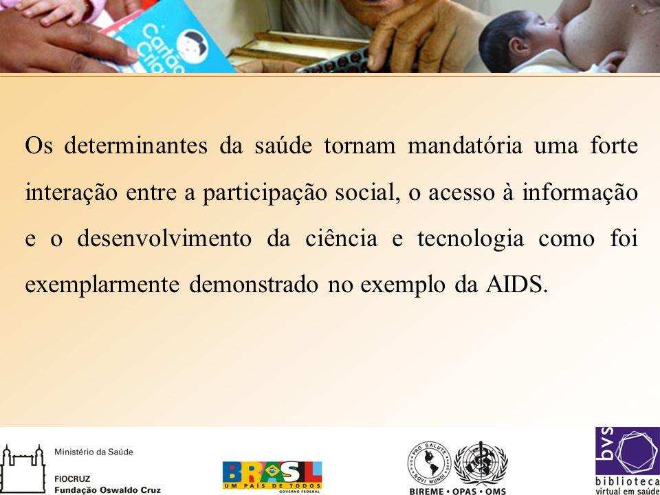 Os determinantes da saúde tornam mandatória uma forte interação entre a participação social, o acesso à informação e o desenvolvimento da ciência e te