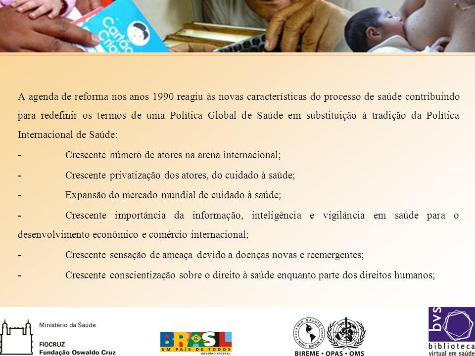 A agenda de reforma nos anos 1990 reagiu às novas características do processo de saúde contribuindo para redefinir os termos de uma Política Global de