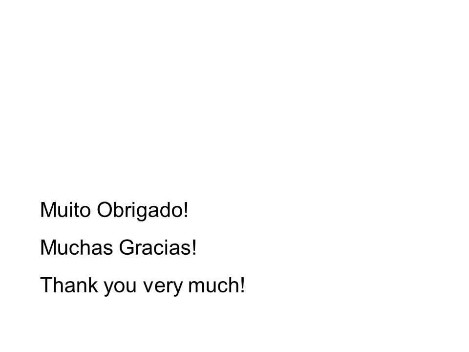 Muito Obrigado! Muchas Gracias! Thank you very much!