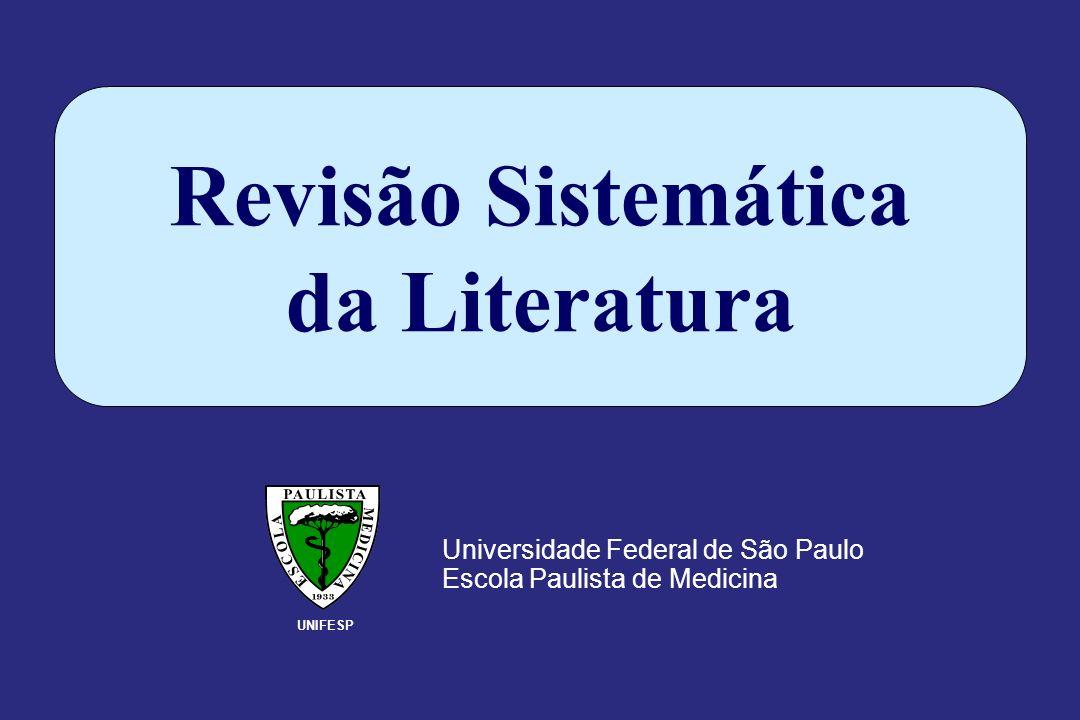 Universidade Federal de São Paulo Escola Paulista de Medicina UNIFESP Revisão Sistemática da Literatura