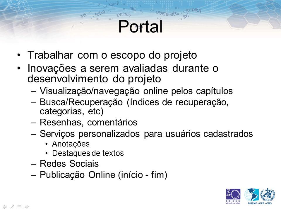 Portal Trabalhar com o escopo do projeto Inovações a serem avaliadas durante o desenvolvimento do projeto –Visualização/navegação online pelos capítul