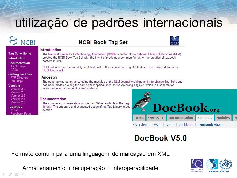 utilização de padrões internacionais Formato comum para uma linguagem de marcação em XML Armazenamento + recuperação + interoperabilidade