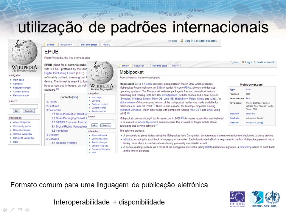 utilização de padrões internacionais Formato comum para uma linguagem de publicação eletrônica Interoperabilidade + disponibilidade