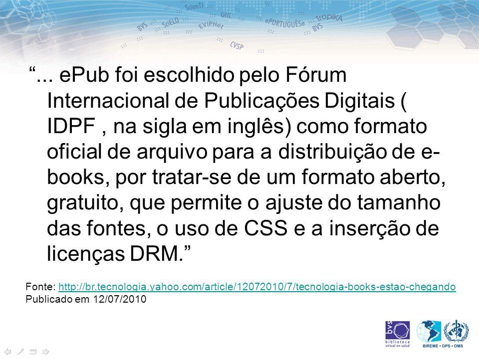 ... ePub foi escolhido pelo Fórum Internacional de Publicações Digitais ( IDPF, na sigla em inglês) como formato oficial de arquivo para a distribuiçã