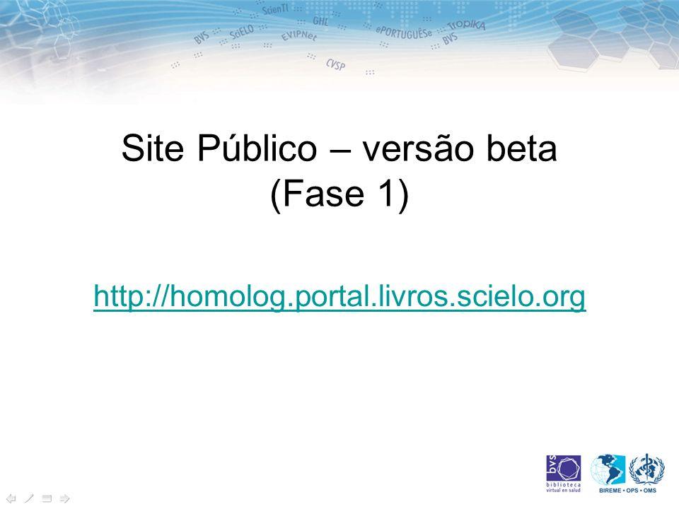 Site Público – versão beta (Fase 1) http://homolog.portal.livros.scielo.org