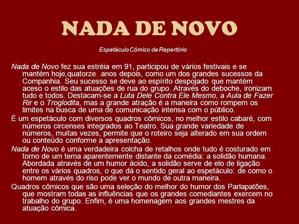 NADA DE NOVO Espetáculo Cômico de Repertório Nada de Novo fez sua estréia em 91, participou de vários festivais e se mantém hoje,quatorze anos depois,