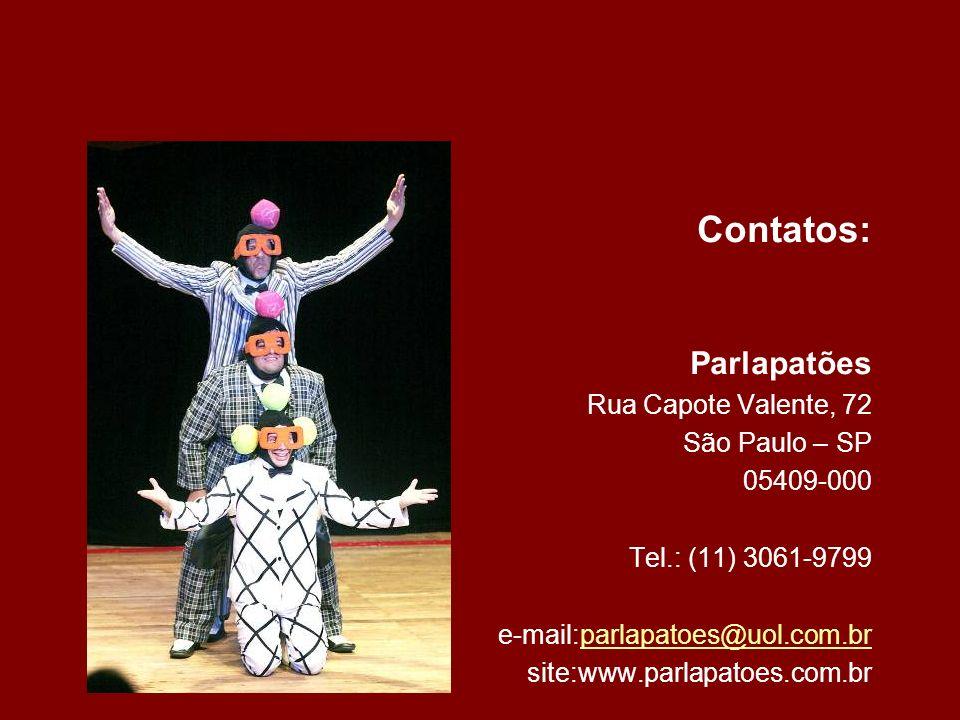 Contatos: Parlapatões Rua Capote Valente, 72 São Paulo – SP 05409-000 Tel.: (11) 3061-9799 e-mail:parlapatoes@uol.com.brparlapatoes@uol.com.br site:ww