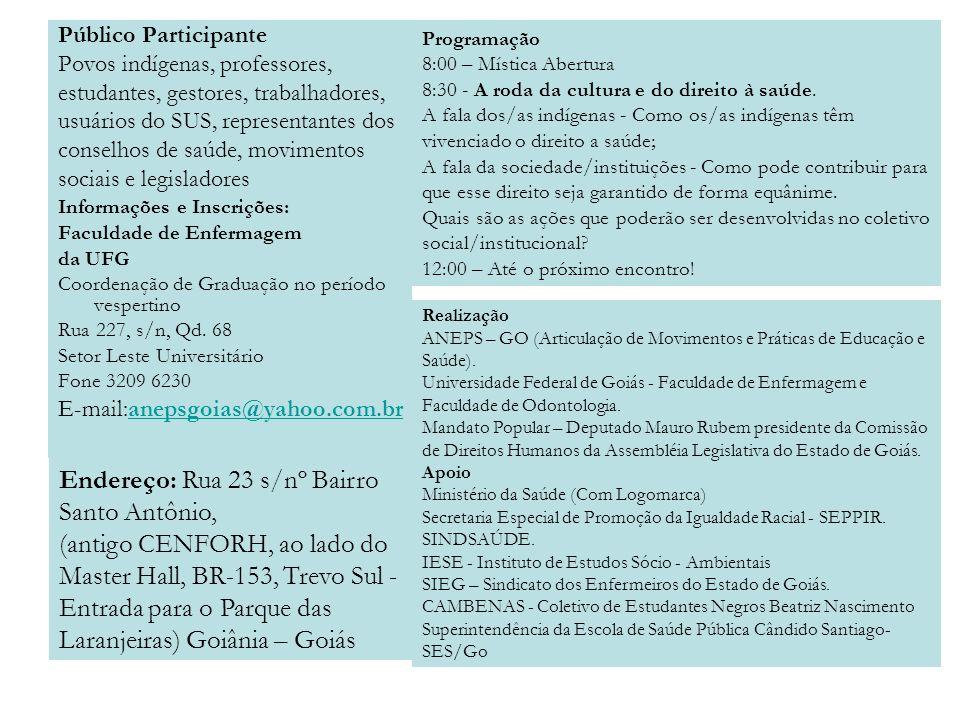 Público Participante Povos indígenas, professores, estudantes, gestores, trabalhadores, usuários do SUS, representantes dos conselhos de saúde, movime