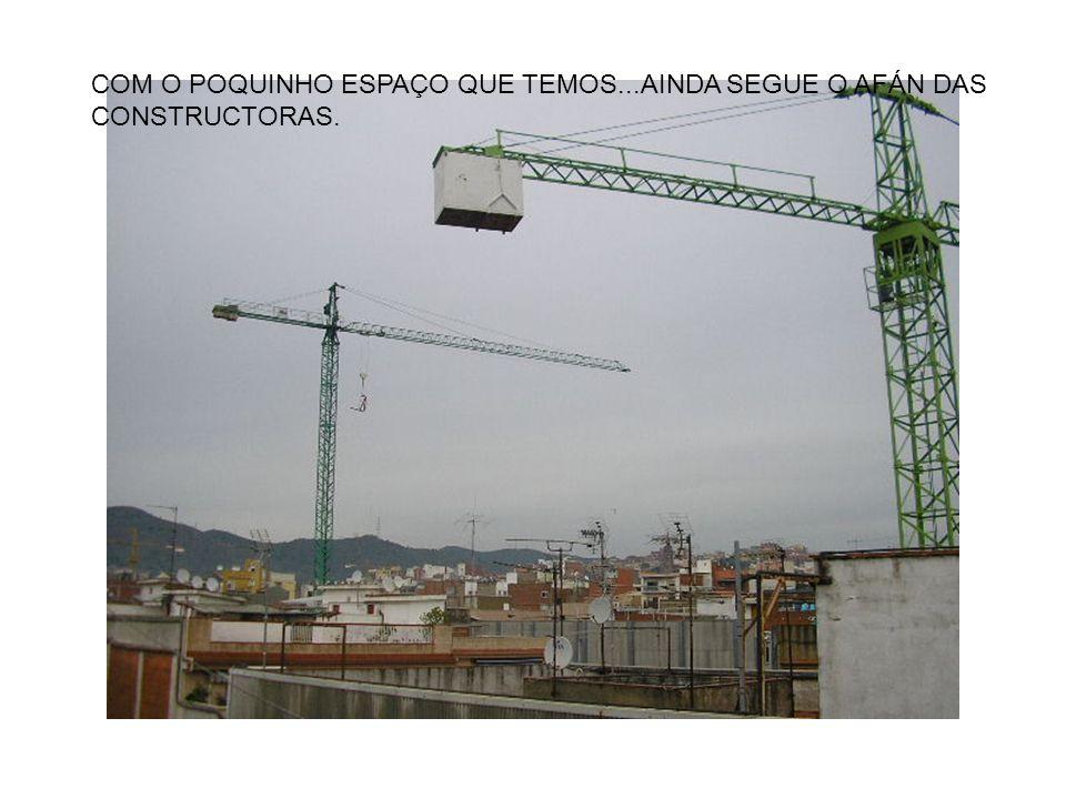 COM O POQUINHO ESPAÇO QUE TEMOS...AINDA SEGUE O AFÁN DAS CONSTRUCTORAS.